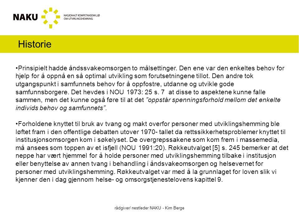 Pasient – bruker sitt synspunkt rådgiver/ nestleder NAKU - Kim Berge I forhold til pasienter uten kjent utviklingshemming i det psykiske helsevernet i Norge har man hatt et fokus vedrørende pasientens opplevelse av å bli utsatt for bruk av tvang og makt (NOU 2011:9, IS-1370, Strack, K, M.
