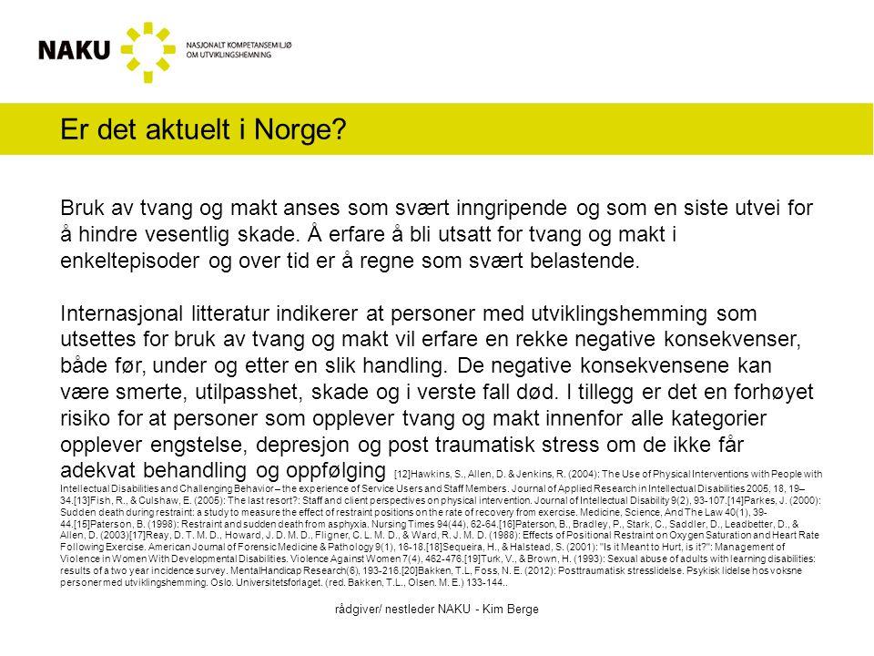 Bruker – pasient sitt synspunkt rådgiver/ nestleder NAKU - Kim Berge Når det gjelder norsk forskningen og nasjonale utredninger og rapporter finnes det lite om utviklingshemmedes egne tanker og meninger, om den tvang og makt som utøves.