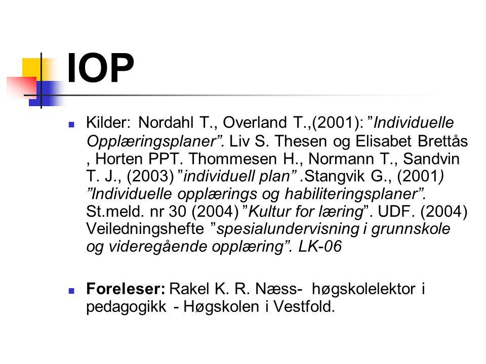 """IOP Kilder: Nordahl T., Overland T.,(2001): """"Individuelle Opplæringsplaner"""". Liv S. Thesen og Elisabet Brettås, Horten PPT. Thommesen H., Normann T.,"""