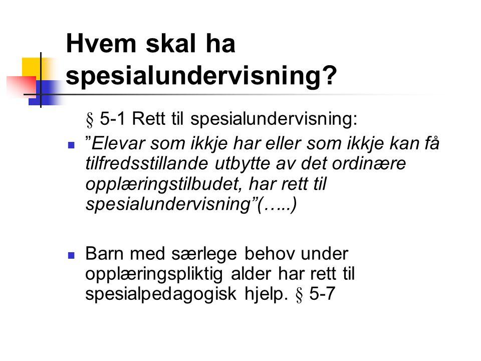 """Hvem skal ha spesialundervisning? § 5-1 Rett til spesialundervisning: """"Elevar som ikkje har eller som ikkje kan få tilfredsstillande utbytte av det or"""