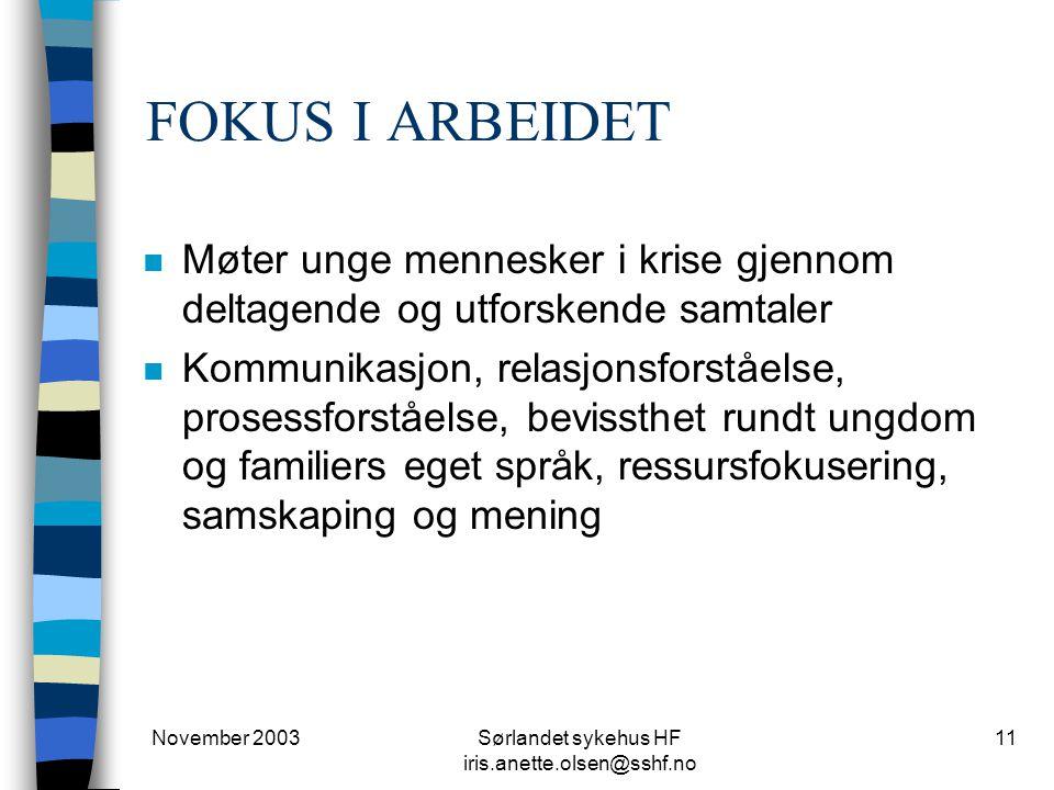 November 2003Sørlandet sykehus HF iris.anette.olsen@sshf.no 11 FOKUS I ARBEIDET n Møter unge mennesker i krise gjennom deltagende og utforskende samta