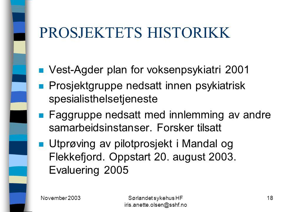 November 2003Sørlandet sykehus HF iris.anette.olsen@sshf.no 18 PROSJEKTETS HISTORIKK n Vest-Agder plan for voksenpsykiatri 2001 n Prosjektgruppe nedsa