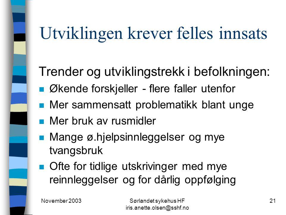 November 2003Sørlandet sykehus HF iris.anette.olsen@sshf.no 21 Utviklingen krever felles innsats Trender og utviklingstrekk i befolkningen: n Økende f