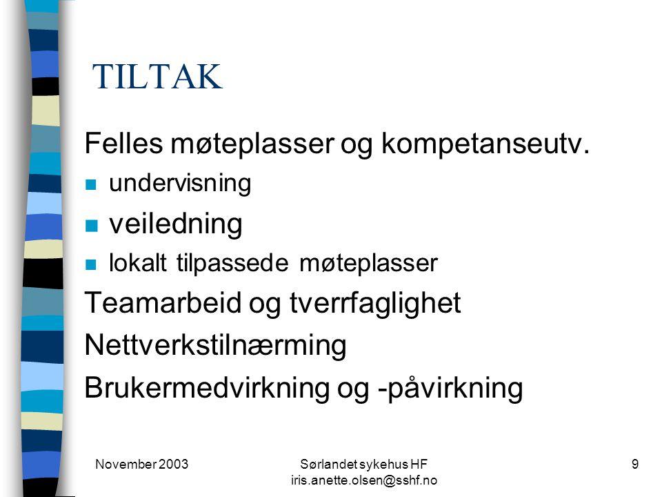 November 2003Sørlandet sykehus HF iris.anette.olsen@sshf.no 9 TILTAK Felles møteplasser og kompetanseutv. n undervisning n veiledning n lokalt tilpass