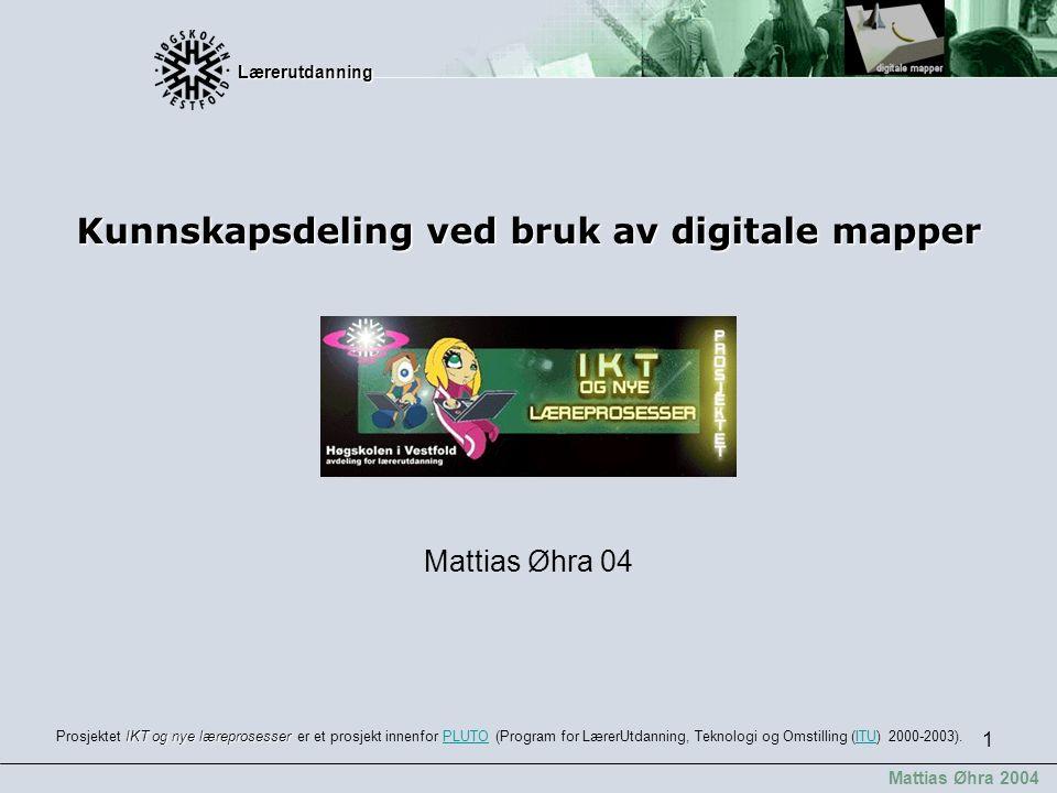 Lærerutdanning Lærerutdanning Mattias Øhra 2004 1 Mattias Øhra 04 Kunnskapsdeling ved bruk av digitale mapper IKT og nye læreprosesser Prosjektet IKT