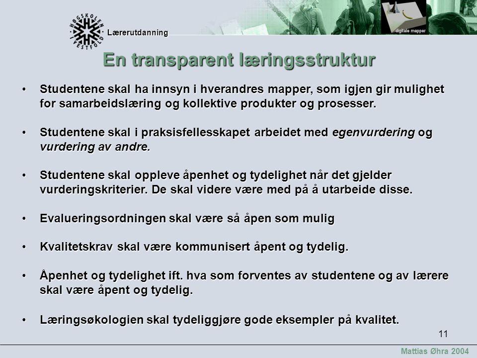 Lærerutdanning Lærerutdanning Mattias Øhra 2004 11 En transparent læringsstruktur Studentene skal ha innsyn i hverandres mapper, som igjen gir mulighe