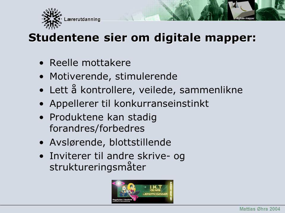 Lærerutdanning Lærerutdanning Mattias Øhra 2004 Studentene sier om digitale mapper: Reelle mottakere Motiverende, stimulerende Lett å kontrollere, vei