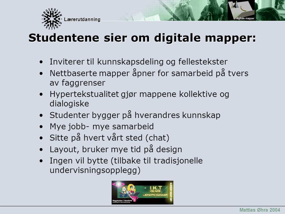 Lærerutdanning Lærerutdanning Mattias Øhra 2004 Studentene sier om digitale mapper: Inviterer til kunnskapsdeling og fellestekster Nettbaserte mapper