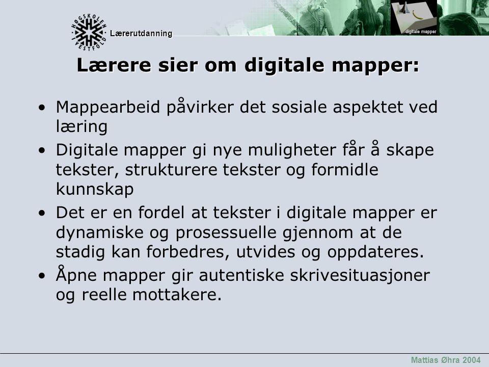Lærerutdanning Lærerutdanning Mattias Øhra 2004 Lærere sier om digitale mapper: Mappearbeid påvirker det sosiale aspektet ved læring Digitale mapper g