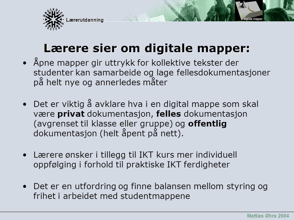 Lærerutdanning Lærerutdanning Mattias Øhra 2004 Lærere sier om digitale mapper: Åpne mapper gir uttrykk for kollektive tekster der studenter kan samar