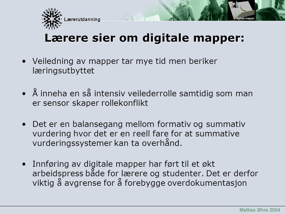 Lærerutdanning Lærerutdanning Mattias Øhra 2004 Lærere sier om digitale mapper: Veiledning av mapper tar mye tid men beriker læringsutbyttet Å inneha