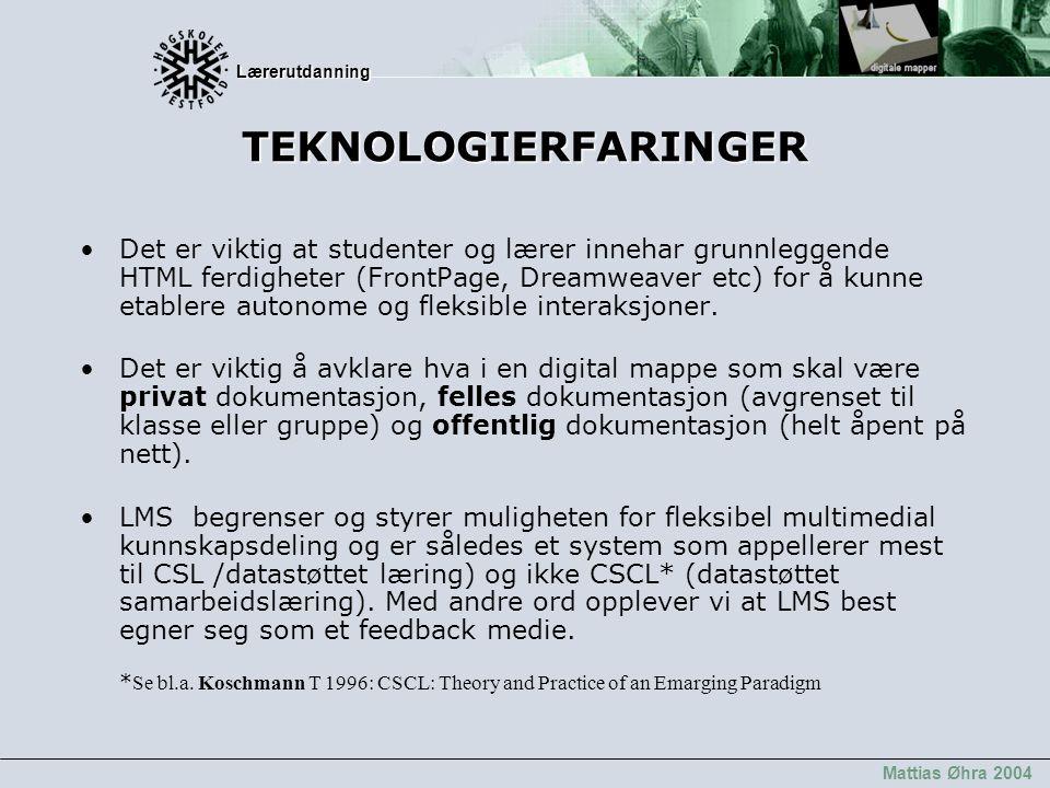 Lærerutdanning Lærerutdanning Mattias Øhra 2004 TEKNOLOGIERFARINGER Det er viktig at studenter og lærer innehar grunnleggende HTML ferdigheter (FrontP