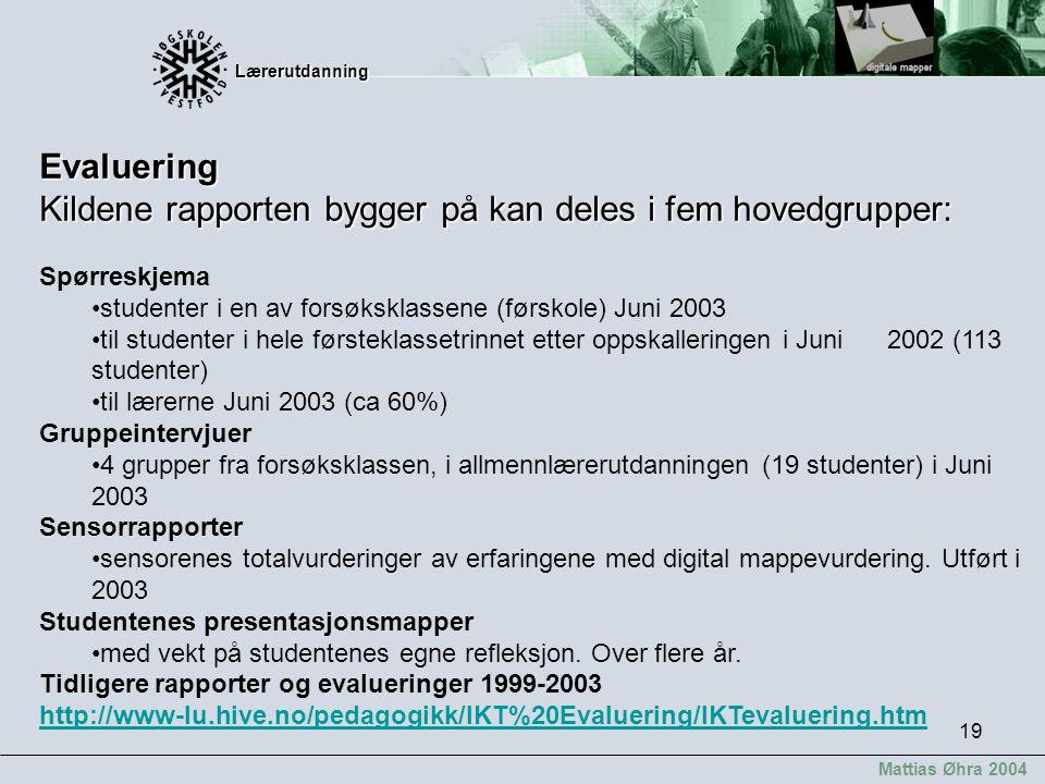 Lærerutdanning Lærerutdanning Mattias Øhra 2004 19 Evaluering Kildene rapporten bygger på kan deles i fem hovedgrupper: Spørreskjema studenter i en av