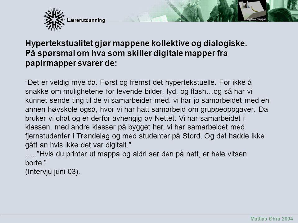 Lærerutdanning Lærerutdanning Mattias Øhra 2004 Hypertekstualitet gjør mappene kollektive og dialogiske. På spørsmål om hva som skiller digitale mappe
