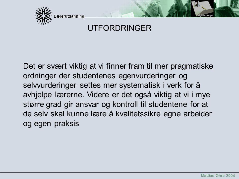 Lærerutdanning Lærerutdanning Mattias Øhra 2004 Det er svært viktig at vi finner fram til mer pragmatiske ordninger der studentenes egenvurderinger og