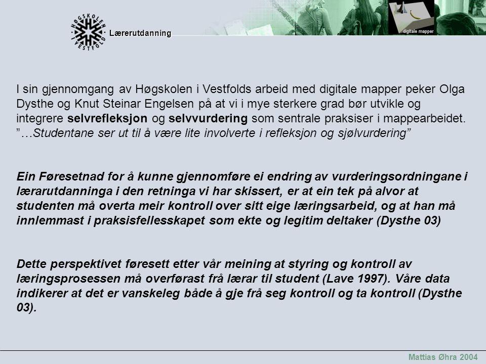 Lærerutdanning Lærerutdanning Mattias Øhra 2004 I sin gjennomgang av Høgskolen i Vestfolds arbeid med digitale mapper peker Olga Dysthe og Knut Steina