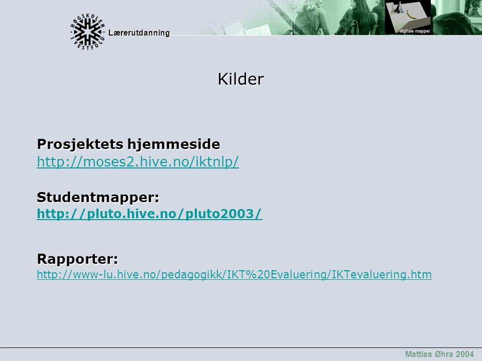 Lærerutdanning Lærerutdanning Mattias Øhra 2004 Kilder Prosjektets hjemmeside http://moses2.hive.no/iktnlp/Studentmapper: http://pluto.hive.no/pluto20