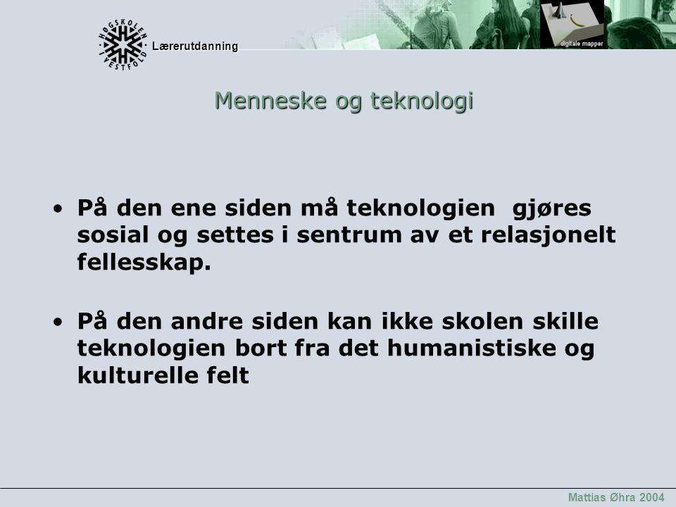 Lærerutdanning Lærerutdanning Mattias Øhra 2004 På den ene siden må teknologien gjøres sosial og settes i sentrum av et relasjonelt fellesskap. På den