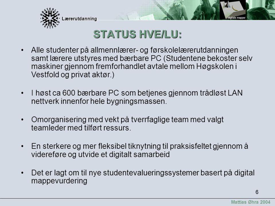 Lærerutdanning Lærerutdanning Mattias Øhra 2004 6 STATUS HVE/LU: Alle studenter på allmennlærer- og førskolelærerutdanningen samt lærere utstyres med