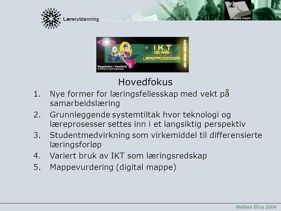 Lærerutdanning Lærerutdanning Mattias Øhra 2004 Hovedfokus Hovedfokus 1.Nye former for læringsfellesskap med vekt på samarbeidslæring 2.Grunnleggende
