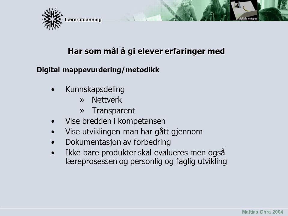 Lærerutdanning Lærerutdanning Mattias Øhra 2004 Har som mål å gi elever erfaringer med Digital mappevurdering/metodikk Kunnskapsdeling »Nettverk »Tran