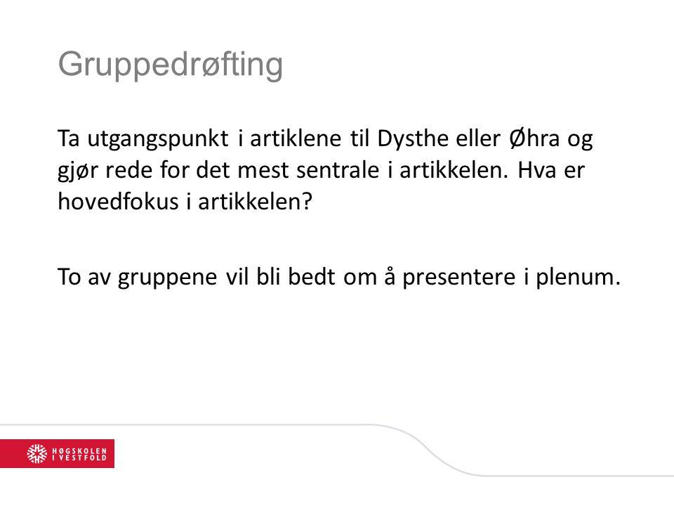Gruppedrøfting Ta utgangspunkt i artiklene til Dysthe eller Øhra og gjør rede for det mest sentrale i artikkelen.