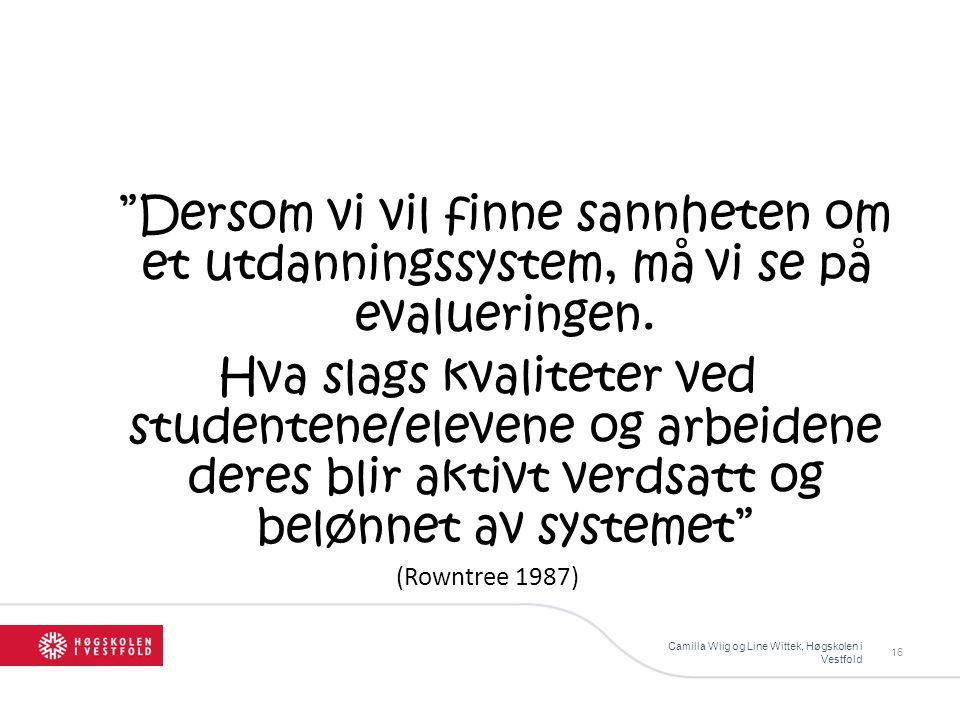 Camilla Wiig og Line Wittek, Høgskolen i Vestfold 16 Dersom vi vil finne sannheten om et utdanningssystem, må vi se på evalueringen.