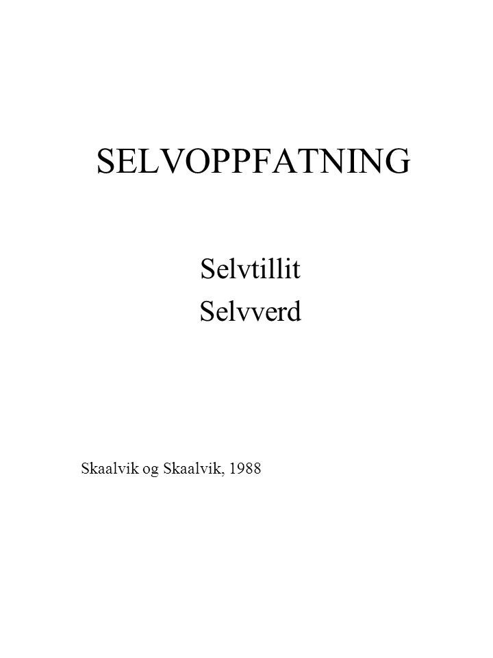 SELVOPPFATNING Selvtillit Selvverd Skaalvik og Skaalvik, 1988