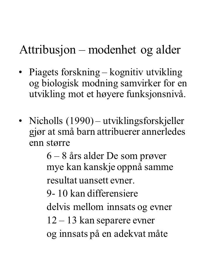 Attribusjon – modenhet og alder Piagets forskning – kognitiv utvikling og biologisk modning samvirker for en utvikling mot et høyere funksjonsnivå. Ni