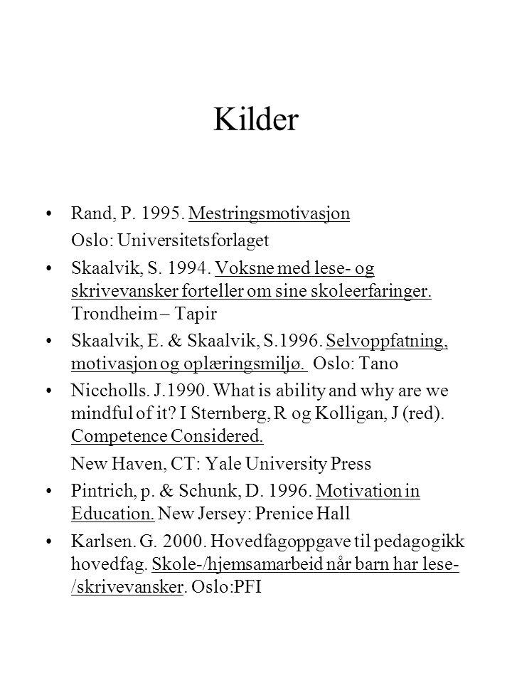 Kilder Rand, P. 1995. Mestringsmotivasjon Oslo: Universitetsforlaget Skaalvik, S. 1994. Voksne med lese- og skrivevansker forteller om sine skoleerfar