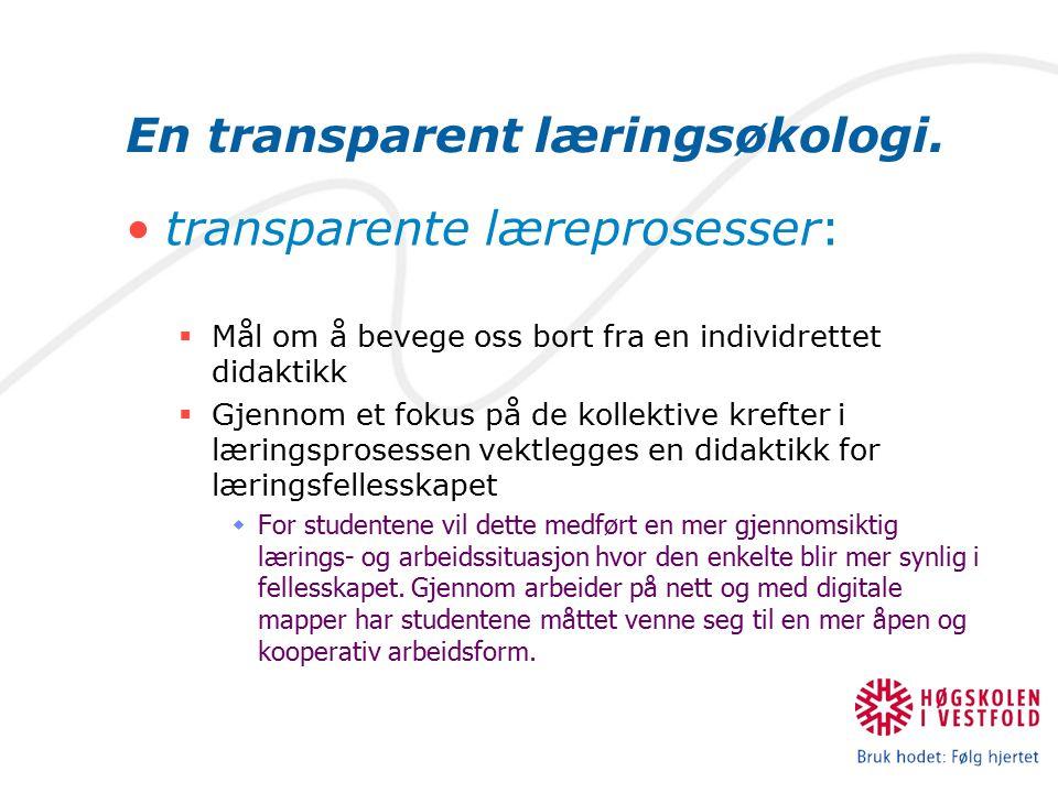 En transparent læringsøkologi. transparente læreprosesser:  Mål om å bevege oss bort fra en individrettet didaktikk  Gjennom et fokus på de kollekti