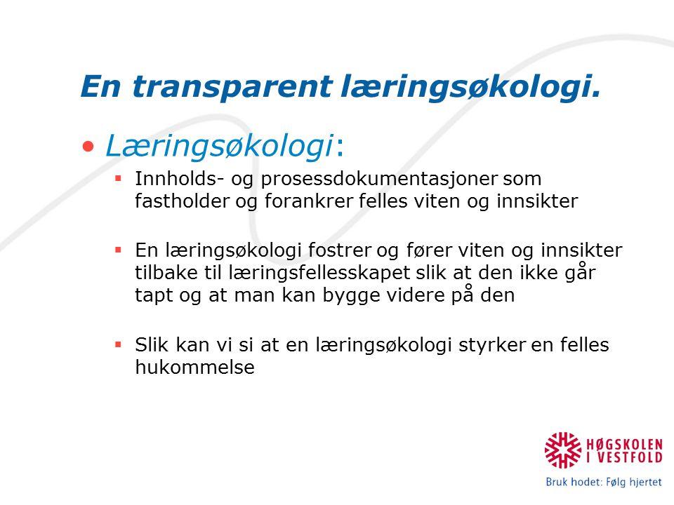 En transparent læringsøkologi. Læringsøkologi:  Innholds- og prosessdokumentasjoner som fastholder og forankrer felles viten og innsikter  En læring