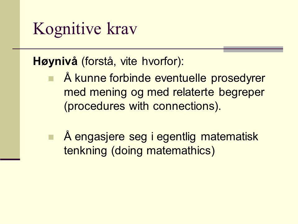 Kognitive krav Høynivå (forstå, vite hvorfor): Å kunne forbinde eventuelle prosedyrer med mening og med relaterte begreper (procedures with connection
