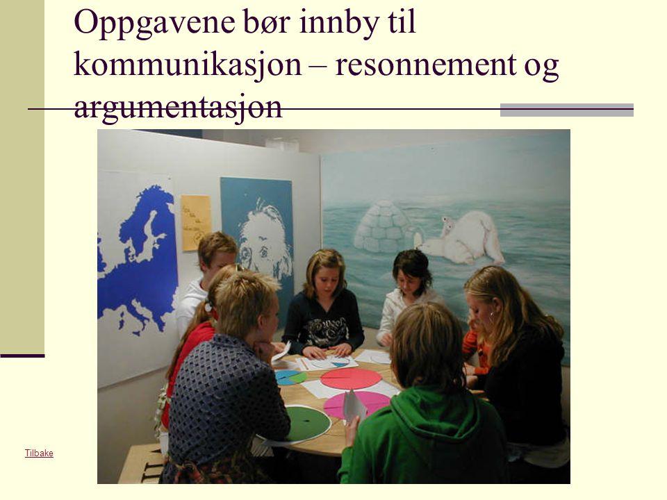 Oppgavene bør innby til kommunikasjon – resonnement og argumentasjon Tilbake