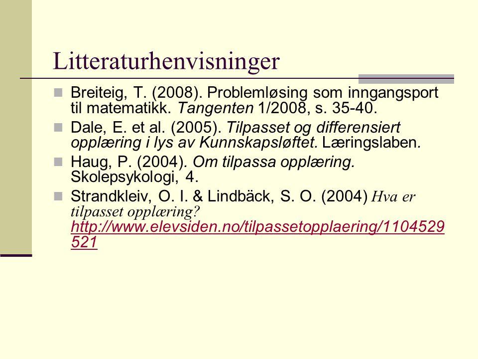 Litteraturhenvisninger Breiteig, T. (2008). Problemløsing som inngangsport til matematikk. Tangenten 1/2008, s. 35-40. Dale, E. et al. (2005). Tilpass