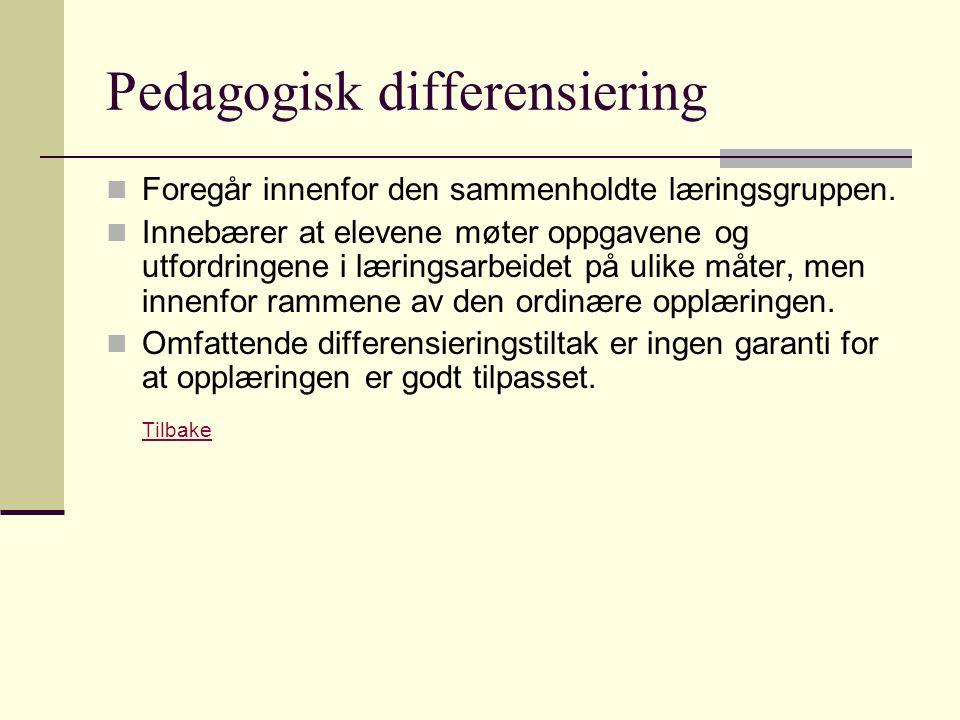 Pedagogisk differensiering Foregår innenfor den sammenholdte læringsgruppen. Innebærer at elevene møter oppgavene og utfordringene i læringsarbeidet p