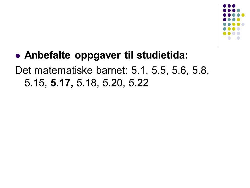 Anbefalte oppgaver til studietida: Det matematiske barnet: 5.1, 5.5, 5.6, 5.8, 5.15, 5.17, 5.18, 5.20, 5.22