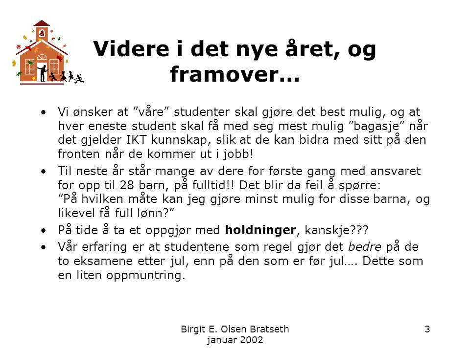 """Birgit E. Olsen Bratseth januar 2002 3 Videre i det nye året, og framover… Vi ønsker at """"våre"""" studenter skal gjøre det best mulig, og at hver eneste"""