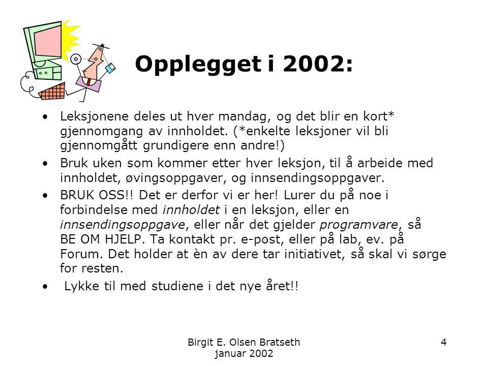 Birgit E. Olsen Bratseth januar 2002 4 Opplegget i 2002: Leksjonene deles ut hver mandag, og det blir en kort* gjennomgang av innholdet. (*enkelte lek