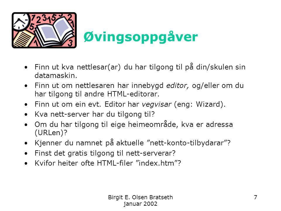 Birgit E. Olsen Bratseth januar 2002 7 Øvingsoppgåver Finn ut kva nettlesar(ar) du har tilgong til på din/skulen sin datamaskin. Finn ut om nettlesare