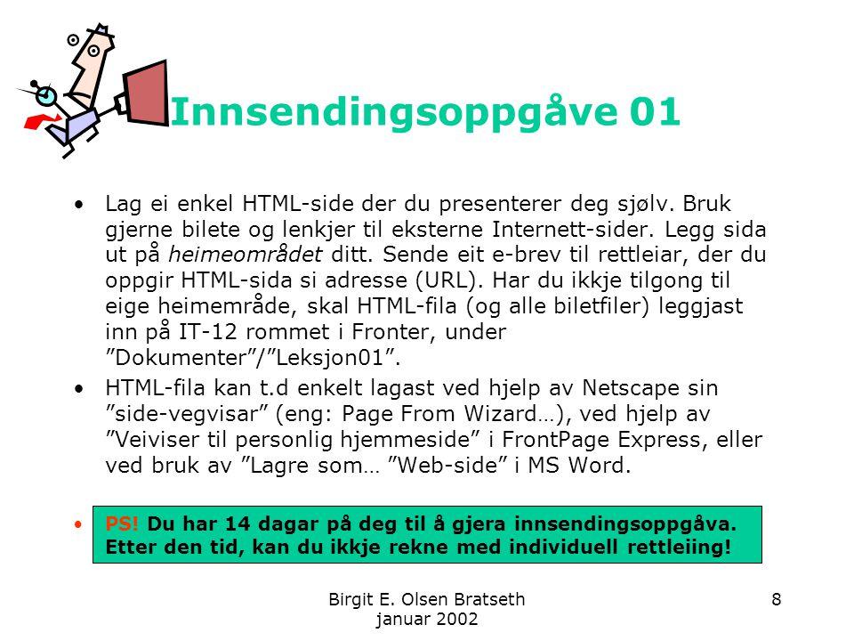 Birgit E. Olsen Bratseth januar 2002 8 Innsendingsoppgåve 01 Lag ei enkel HTML-side der du presenterer deg sjølv. Bruk gjerne bilete og lenkjer til ek
