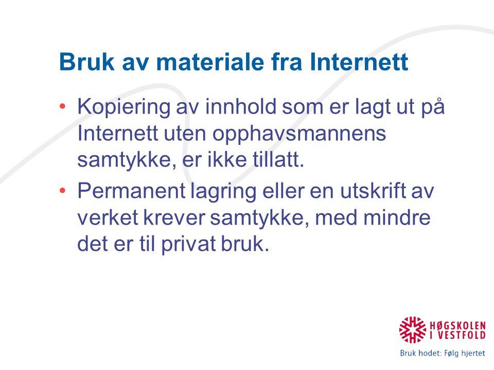 Bruk av materiale fra Internett Kopiering av innhold som er lagt ut på Internett uten opphavsmannens samtykke, er ikke tillatt.