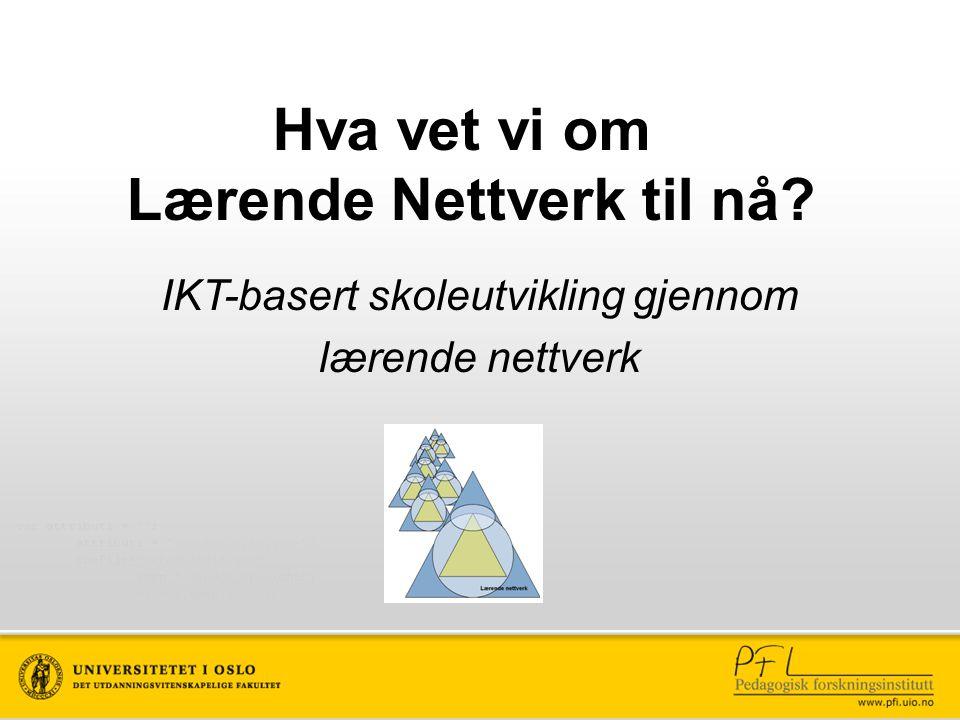 Hva vet vi om Lærende Nettverk til nå IKT-basert skoleutvikling gjennom lærende nettverk