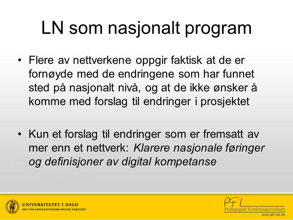 LN som nasjonalt program Flere av nettverkene oppgir faktisk at de er fornøyde med de endringene som har funnet sted på nasjonalt nivå, og at de ikke