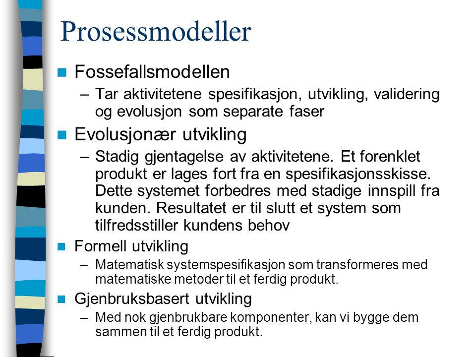 Prosessmodeller Fossefallsmodellen –Tar aktivitetene spesifikasjon, utvikling, validering og evolusjon som separate faser Evolusjonær utvikling –Stadi
