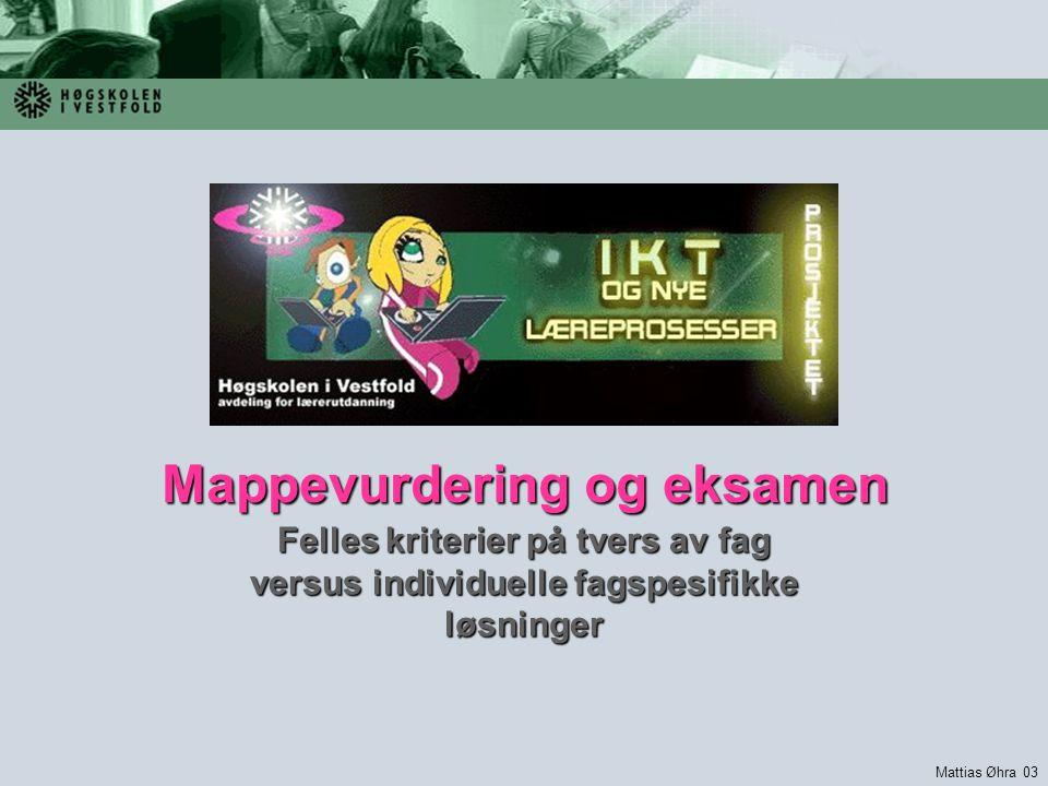 Felles kriterier på tvers av fag versus individuelle fagspesifikke løsninger Mattias Øhra 03 Mappevurdering og eksamen