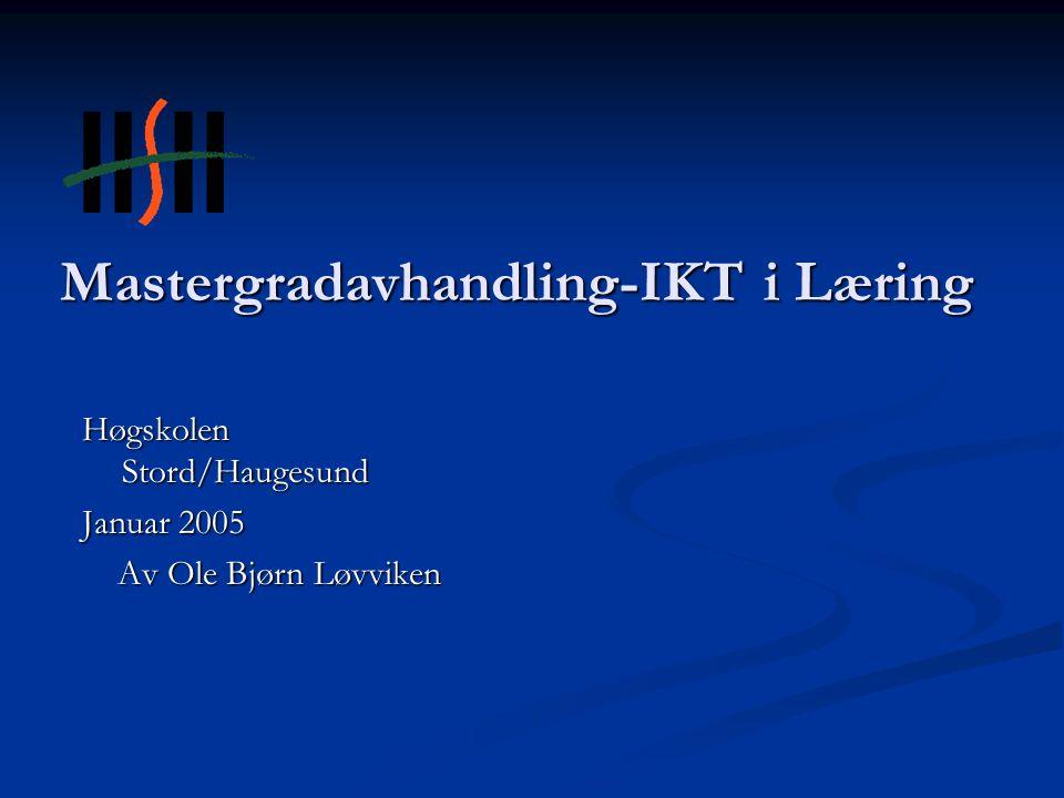 Mastergradavhandling-IKT i Læring Høgskolen Stord/Haugesund Januar 2005 Av Ole Bjørn Løvviken Av Ole Bjørn Løvviken