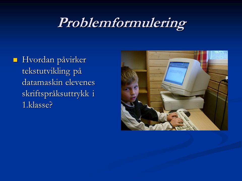 Problemformulering Hvordan påvirker tekstutvikling på datamaskin elevenes skriftspråksuttrykk i 1.klasse.