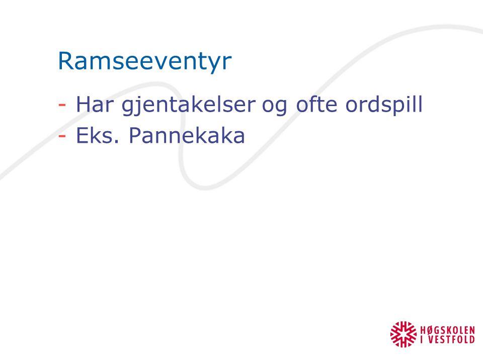 Ramseeventyr -Har gjentakelser og ofte ordspill -Eks. Pannekaka