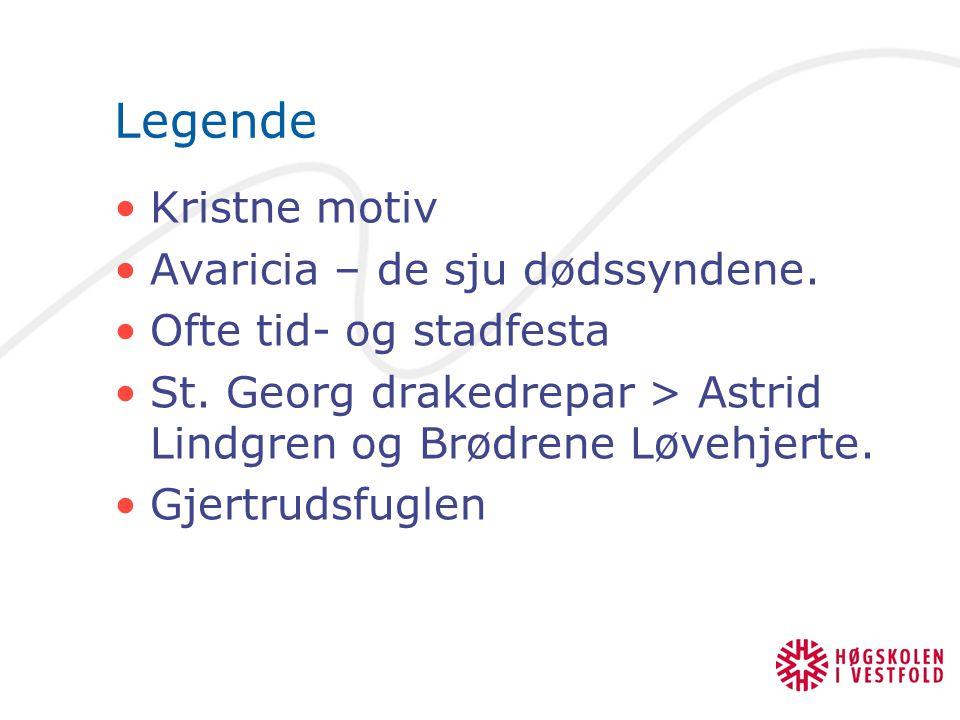 Legende Kristne motiv Avaricia – de sju dødssyndene. Ofte tid- og stadfesta St. Georg drakedrepar > Astrid Lindgren og Brødrene Løvehjerte. Gjertrudsf